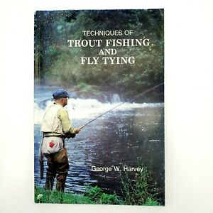 Techniques of Trout Fishing and Fly Tying by George W. Harvey FIRST EDITION 1985