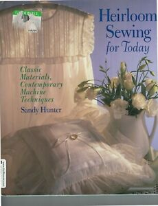 Heirloom Sewing for Today : Classic Materials by Sandy Hunter $10.00