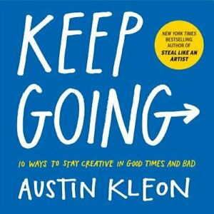 Keep Going: 10 Ways to Stay Creative in Good Times and Bad by Austin Kleon: New $8.58