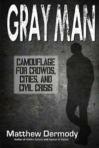 Gray Man: Camouflage for Crowds Cities and Civil Crisis by Matthew Dermody