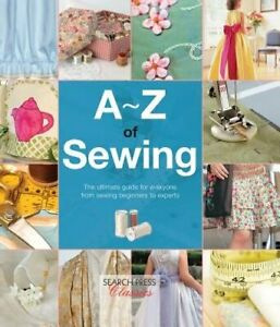 A Z of Sewing: The Ultimate Guide for Everyone from Sewing Beginners to Experts $14.78