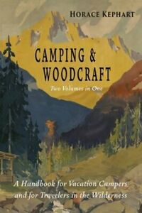 Camping and Woodcraft: Complete and Expanded Edition in Two Volumes by Kephart