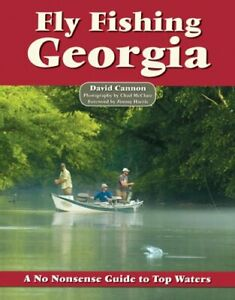 Fly Fishing Georgia: A No Nonsense Guide to Top Waters by David Cannon: New