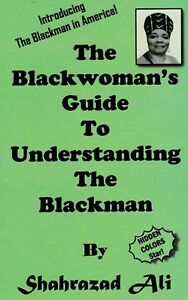 The Blackwoman#x27;s Guide to Understanding the Blackman by Shahrazad Ali