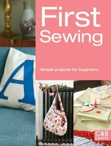 First Sewing: Simple Projects for Beginners by Pavilion Books: New $12.93