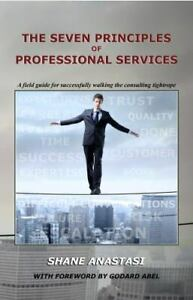The Seven Principles of Professional Services : A Field Guide for Walking the... $19.99