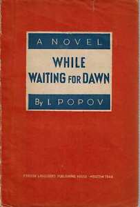 Ivan Fedorovich Popov WHILE WAITING FOR DAWN A NOVEL 1944 Russian Lit $39.95