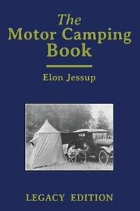 The Motor Camping Book Legacy Edition : A Manual on Early Car Camping and: New