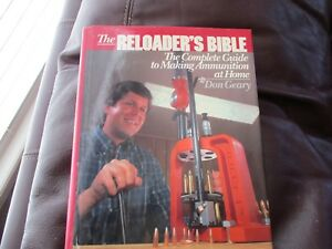 The Reloader's Bible - Complete Guide to Ammunition at Home - Don Geary HB G2