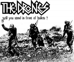 The Drones.  Will you stand in front of bullets? UK punk rock.