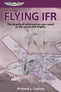 Flying IFR : The Practical Information You Need to Fly Actual IFR Flights