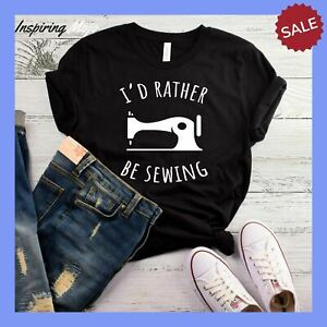 I#x27;D RATHER BE SEWING T SHIRT FUNNY SEWING SHIRT SEWING GIFT QUILTING SHIRT S $18.87