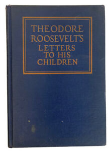 Theodore Roosevelts Letters To His Children 1924 Hardcover Book $13.49