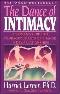 The Dance of Intimacy: A Womans Guide to Courageous Acts of Change in Key Relat