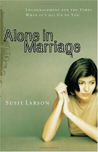 Alone in Marriage: Encouragement For the Times When Its All Up to You by Susie $4.49
