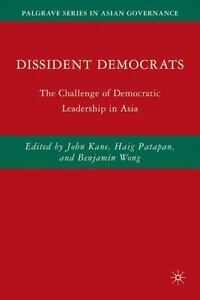 Palgrave Series in Asian Governance: Dissident Democrats : The Challenge of...
