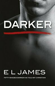 Darker: #x27;Fifty Shades Darker#x27; as told by Christian by James E L Book The Fast