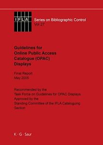 Guidelines for Online Public Access Catalogue Displays Vol. 27 (Ifla Series on B