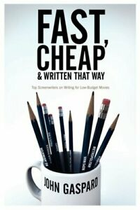 Fast Cheap and Written That Way: Top Screenwriter... by Gaspard John Paperback