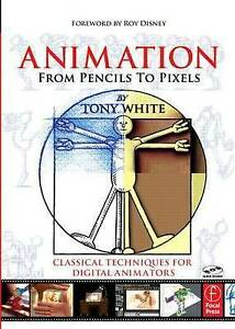 Animation from Pencils to Pixels. Classical Techniques for the Digital Animator