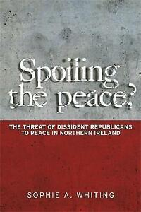 Spoiling the Peace?. The Threat of Dissident Republicans to Peace in Northern Ir