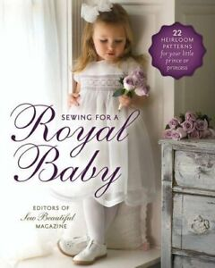Sewing for a Royal Baby: 22 Heirloom Patterns for You... by Sew Beautiful Contri $22.68