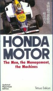 Honda Motor The Men the Management the Machines
