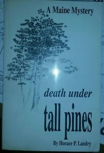 Death Under Tall Pines A Maine Mystery SIGNED by Horace Landry 1998 Pprbck . $9.99