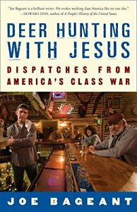 Deer Hunting with Jesus: Dispatches from America#x27;s Class War