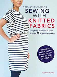 A Beginner#x27;s Guide to Sewing with Knitted Fabrics: Everything ... by Ward Wendy $12.47