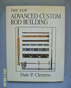 THE NEW ADVANCED CUSTOM ROD BUILDING BY DALE CLEMENS HC DJ BOOK FISHING