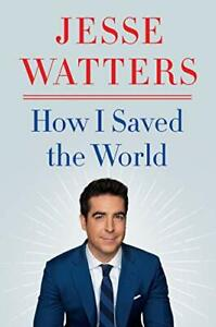 How I Saved the World by Jesse Watters SIGNED