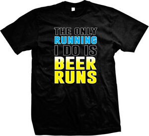 The Only Running I Do Is Beer Runs Drinking Party Funny Humor Mens T shirt $10.17