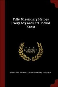 Fifty Missionary Heroes Every Boy and Girl Should Know Paperback or Softback $14.31