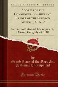 Address of the Commander-In-Chief and Report of the Surgeon General G. A. R: Se