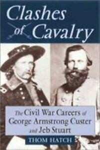 Clashes of Cavalry : The Civil War Careers of George Armstrong Custer and Jeb St