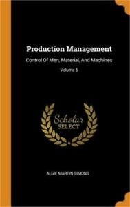 Production Management: Control of Men, Material, and Machines; Volume 5 Hardbac