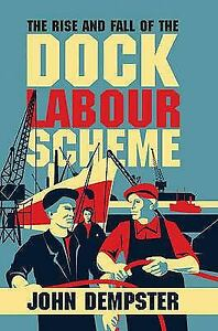 Rise and Fall of the Dock Labour Scheme by Dempster, John
