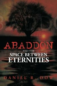 Abaddon and the Space Between Eternities, Dow, R. 9781493101306 Free Shipping