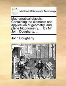 Mathematical digests. Containing the elements and application of geometry, an