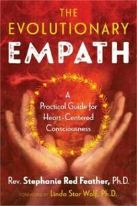 The Evolutionary Empath: A Practical Guide for Heart-Centered Consciousness (Pap
