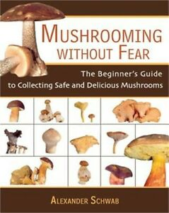 Mushrooming Without Fear: The Beginner#x27;s Guide to Collecting Safe and Delicious