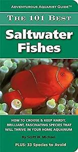 101 Best Saltwater Fishes : How to Choose and Keep Hardy Brilliant Fascinating