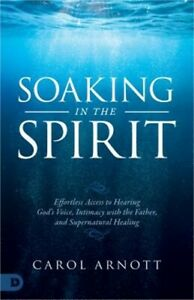 Soaking in the Spirit: Effortless Access to Hearing God's Voice, Intimacy with t