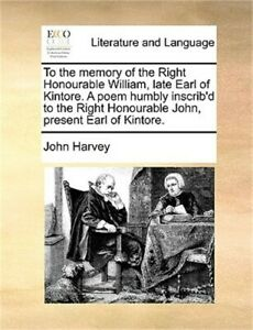 To the Memory of the Right Honourable William Late Earl of Kintore. a Poem Humb $13.34