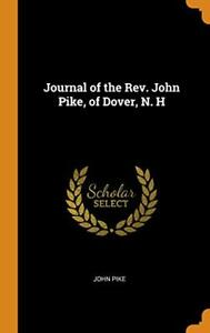 Journal of the Rev. John Pike of Dover N. H Pike 9780344425363 New