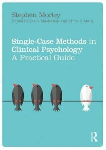Single Case Methods in Clinical Psychology : A  Morley Stephen