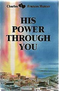 His Power Through You Paperback Charles Hunter $4.54