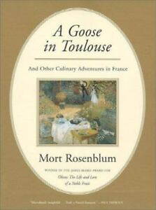 A Goose in Toulouse: and Other Culinary Adventures in France by Rosenblum Mort $1.49