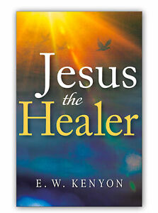 Jesus The Healer by EW Kenyon New Edition